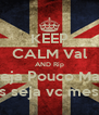 KEEP CALM Val AND Rip Seja Pouco Mas mas seja vc mesmo - Personalised Poster A4 size