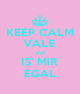 KEEP CALM VALE and IS' MIR EGAL - Personalised Poster A4 size