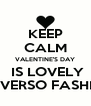 KEEP CALM VALENTINE'S DAY  IS LOVELY UNIVERSO FASHION - Personalised Poster A4 size
