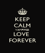 KEEP CALM VAMPIRES LOVE  FOREVER - Personalised Poster A4 size