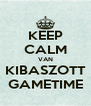 KEEP CALM VAN KIBASZOTT GAMETIME - Personalised Poster A4 size
