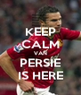 KEEP CALM VAN PERSIE IS HERE - Personalised Poster A4 size