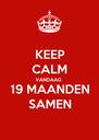 KEEP CALM VANDAAG 19 MAANDEN SAMEN - Personalised Poster A4 size