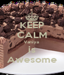 KEEP CALM Vaniya is Awesome - Personalised Poster A4 size