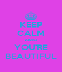 KEEP CALM VASO YOU'RE BEAUTIFUL - Personalised Poster A4 size