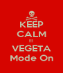 KEEP CALM !!! VEGETA Mode On - Personalised Poster A4 size