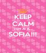 KEEP CALM VEM AI A... SOFIA!!!  - Personalised Poster A4 size
