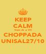 KEEP CALM Vem Ai a VII CHOPPADA UNISAL27/10 - Personalised Poster A4 size