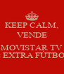 KEEP CALM, VENDE  MOVISTAR TV & EXTRA FÚTBOL - Personalised Poster A4 size