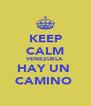 KEEP CALM VENEZUELA  HAY UN  CAMINO  - Personalised Poster A4 size