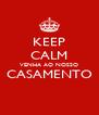 KEEP CALM VENHA AO NOSSO CASAMENTO  - Personalised Poster A4 size