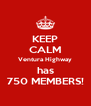 KEEP CALM Ventura Highway has 750 MEMBERS! - Personalised Poster A4 size