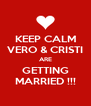 KEEP CALM VERO & CRISTI ARE GETTING MARRIED !!! - Personalised Poster A4 size