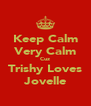 Keep Calm Very Calm Cuz Trishy Loves Jovelle - Personalised Poster A4 size