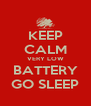 KEEP CALM VERY LOW BATTERY GO SLEEP - Personalised Poster A4 size