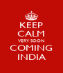 KEEP CALM VERY SOON COMING INDIA - Personalised Poster A4 size