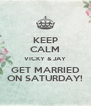 KEEP CALM VICKY & JAY GET MARRIED ON SATURDAY! - Personalised Poster A4 size
