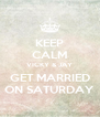 KEEP CALM VICKY & JAY GET MARRIED ON SATURDAY - Personalised Poster A4 size