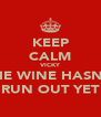 KEEP CALM VICKY THE WINE HASN'T RUN OUT YET - Personalised Poster A4 size