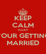 KEEP CALM VICKY YOUR GETTING MARRIED - Personalised Poster A4 size