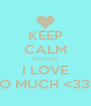 KEEP CALM VICTOR I LOVE SO MUCH <333 - Personalised Poster A4 size