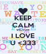KEEP CALM VICTOR I LOVE U <333 - Personalised Poster A4 size