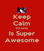 Keep Calm Victoria Is Super Awesome - Personalised Poster A4 size