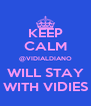 KEEP CALM @VIDIALDIANO WILL STAY WITH VIDIES - Personalised Poster A4 size
