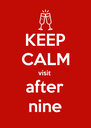 KEEP CALM visit after nine - Personalised Poster A4 size