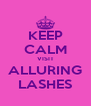 KEEP CALM VISIT ALLURING LASHES - Personalised Poster A4 size