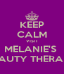 KEEP CALM VISIT MELANIE'S  BEAUTY THERAPY - Personalised Poster A4 size