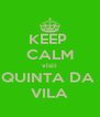KEEP  CALM visit QUINTA DA  VILA - Personalised Poster A4 size