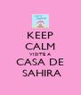 KEEP CALM VISITE A CASA DE  SAHIRA - Personalised Poster A4 size