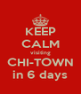 KEEP CALM visiting CHI-TOWN in 6 days - Personalised Poster A4 size