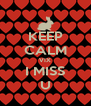 KEEP CALM VIX I MISS  U  - Personalised Poster A4 size