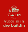 KEEP CALM vlooi vlooi is in the buildin - Personalised Poster A4 size