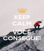 KEEP CALM  VOCÊ CONSEGUE! - Personalised Poster A4 size