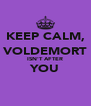 KEEP CALM, VOLDEMORT ISN'T AFTER YOU  - Personalised Poster A4 size