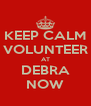 KEEP CALM VOLUNTEER AT DEBRA NOW - Personalised Poster A4 size