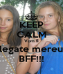 KEEP CALM Vom fi legate mereu BFF!!! - Personalised Poster A4 size