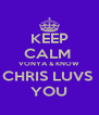 KEEP CALM  VONYA & KNOW CHRIS LUVS  YOU - Personalised Poster A4 size