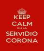 KEEP CALM VOTA SERVIDIO CORONA - Personalised Poster A4 size