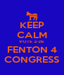 KEEP CALM VOTE 2-26 FENTON 4 CONGRESS - Personalised Poster A4 size