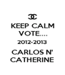 KEEP CALM  VOTE.... 2012-2013 CARLOS N' CATHERINE - Personalised Poster A4 size