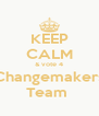 KEEP CALM & vote 4 Changemakers Team  - Personalised Poster A4 size