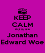 KEEP CALM VOTE #4 Jonathan Edward Woe - Personalised Poster A4 size