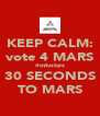 KEEP CALM: vote 4 MARS #mtvstars 30 SECONDS TO MARS - Personalised Poster A4 size