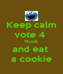 Keep calm vote 4  Musab and eat  a cookie - Personalised Poster A4 size
