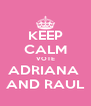 KEEP CALM VOTE ADRIANA  AND RAUL - Personalised Poster A4 size