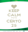 KEEP CALM VOTE CERTO 25 - Personalised Poster A4 size